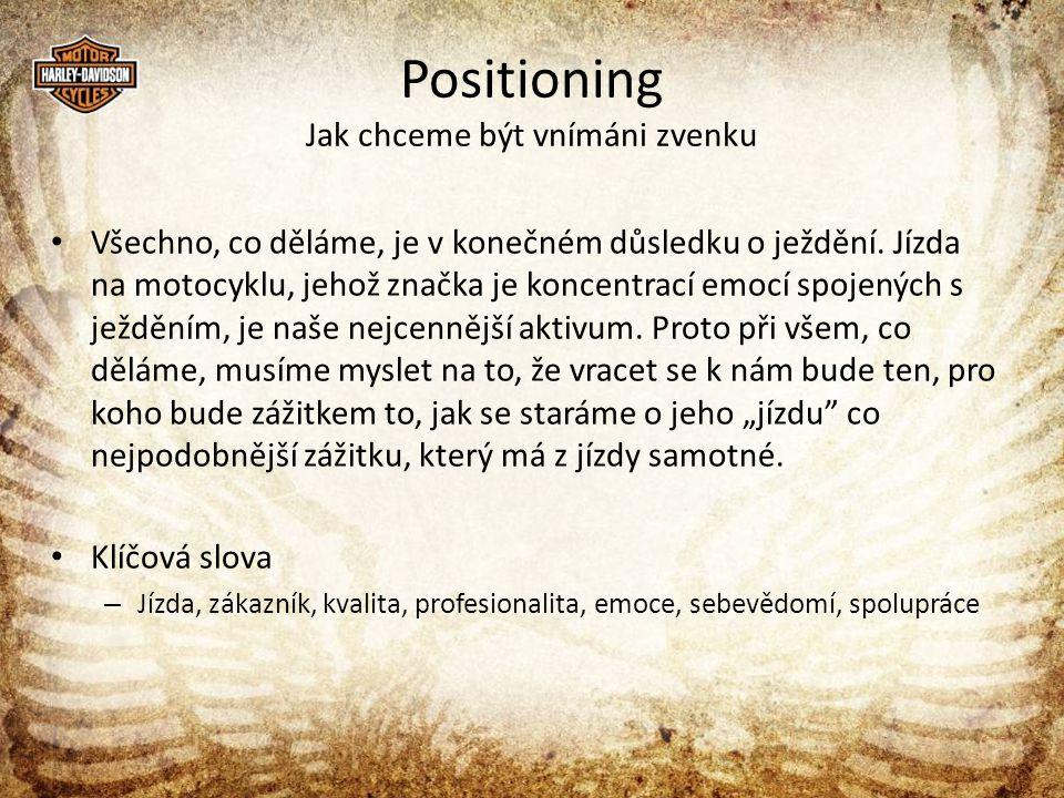 Positioning Jak chceme být vnímáni zvenku • Všechno, co děláme, je v konečném důsledku o ježdění.
