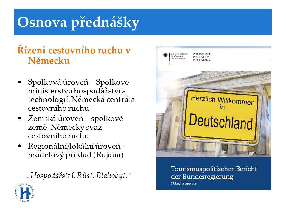Osnova přednášky Řízení cestovního ruchu v Německu •Spolková úroveň – Spolkové ministerstvo hospodářství a technologií, Německá centrála cestovního ru