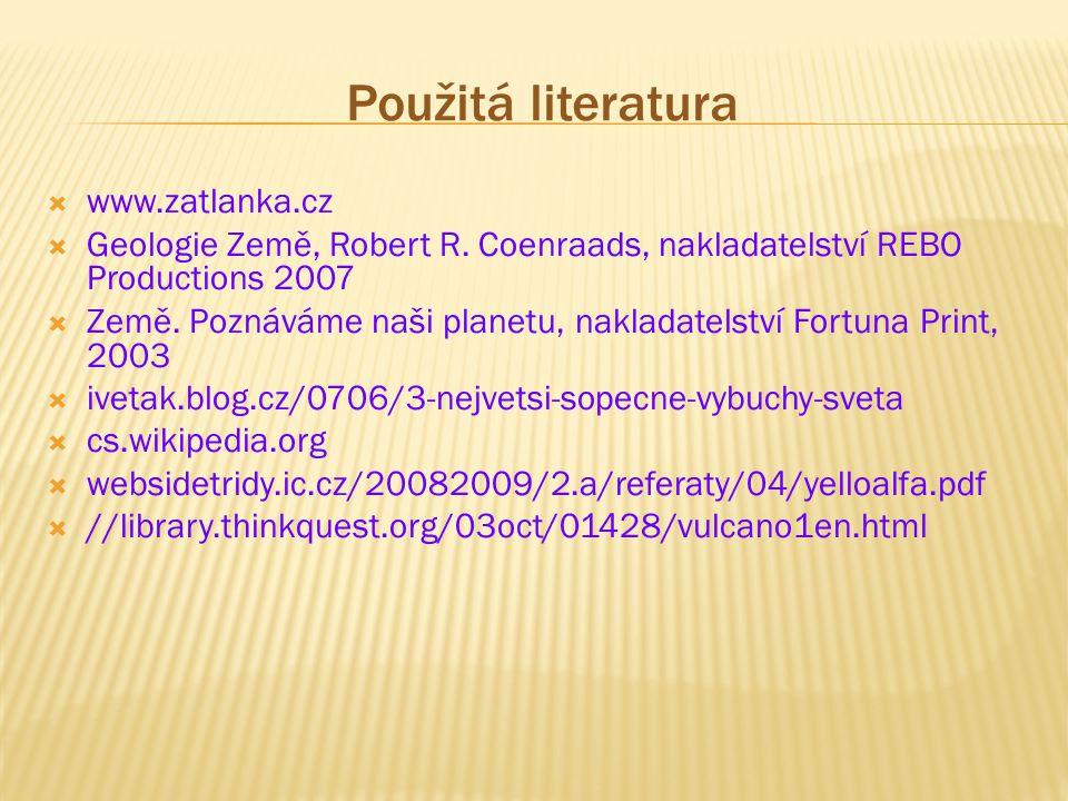 Použitá literatura  www.zatlanka.cz  Geologie Země, Robert R. Coenraads, nakladatelství REBO Productions 2007  Země. Poznáváme naši planetu, naklad