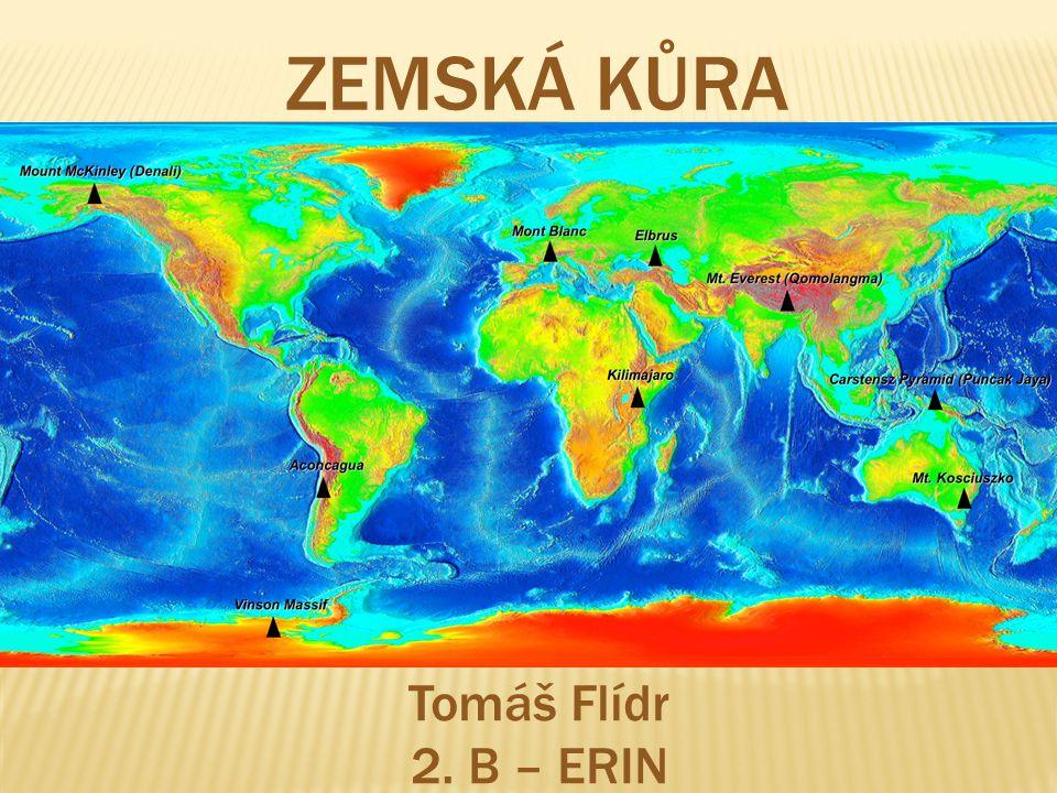 Co je zemská kůra  zemská kůra se skládá z 8 velkých a 5 malých desek  ze složená z 58 % křemíku, 16 % hliníku, 8 % železa, 7 % vápníku, 4 % hořčíku, 3 % sodíku a 2 % draslíku  Kontinentální desky jsou starší a tlustší než oceánské.