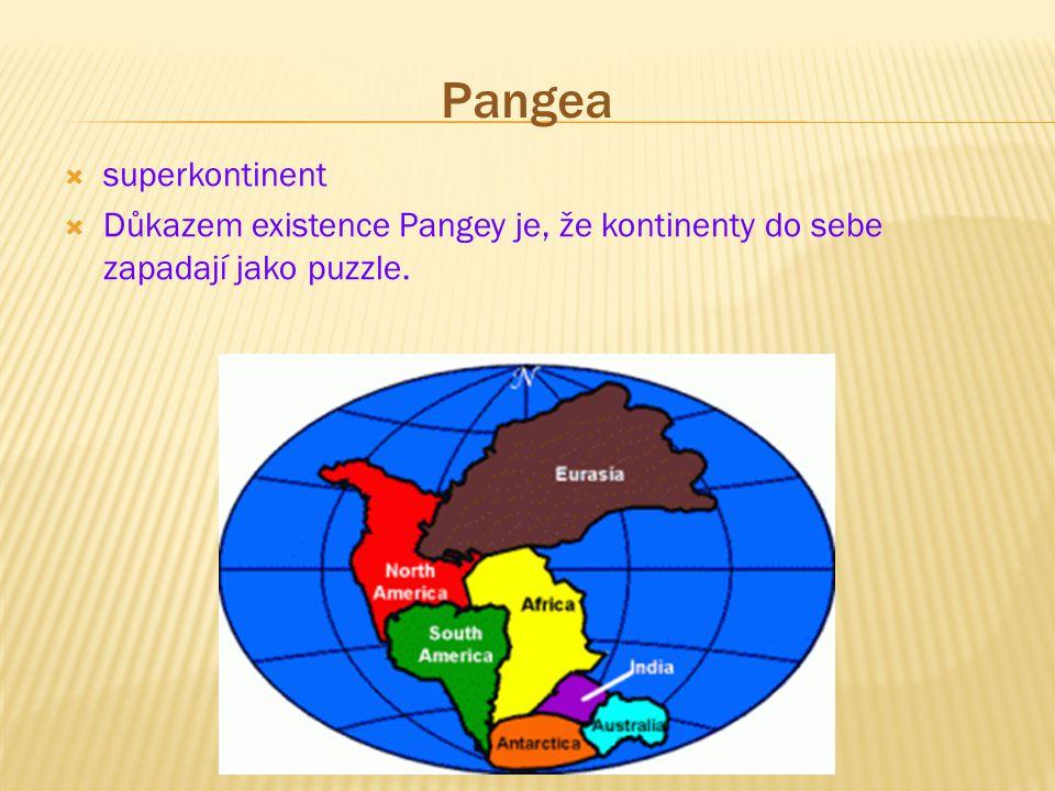 Pangea  superkontinent  Důkazem existence Pangey je, že kontinenty do sebe zapadají jako puzzle.