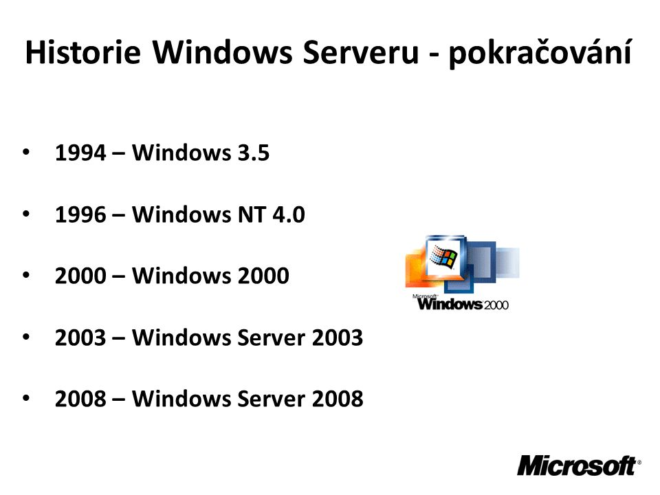 Historie Windows Serveru - pokračování • 1994 – Windows 3.5 • 1996 – Windows NT 4.0 • 2000 – Windows 2000 • 2003 – Windows Server 2003 • 2008 – Windows Server 2008