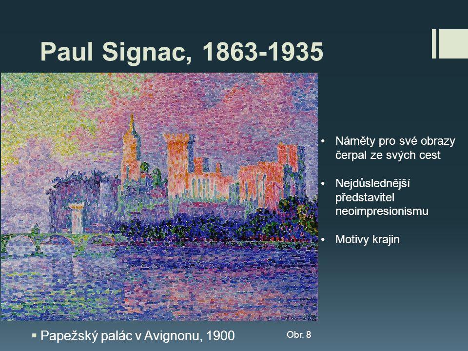 Paul Signac, 1863-1935  Papežský palác v Avignonu, 1900 Obr. 8 •Náměty pro své obrazy čerpal ze svých cest •Nejdůslednější představitel neoimpresioni