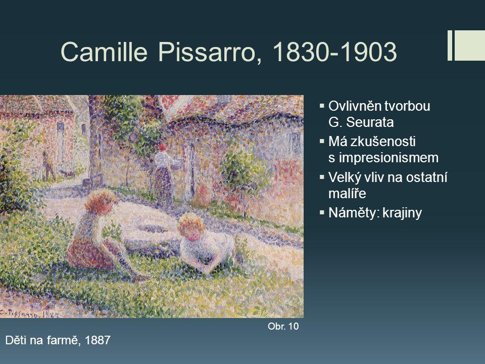 Camille Pissarro, 1830-1903  Ovlivněn tvorbou G. Seurata  Má zkušenosti s impresionismem  Velký vliv na ostatní malíře  Náměty: krajiny Děti na fa