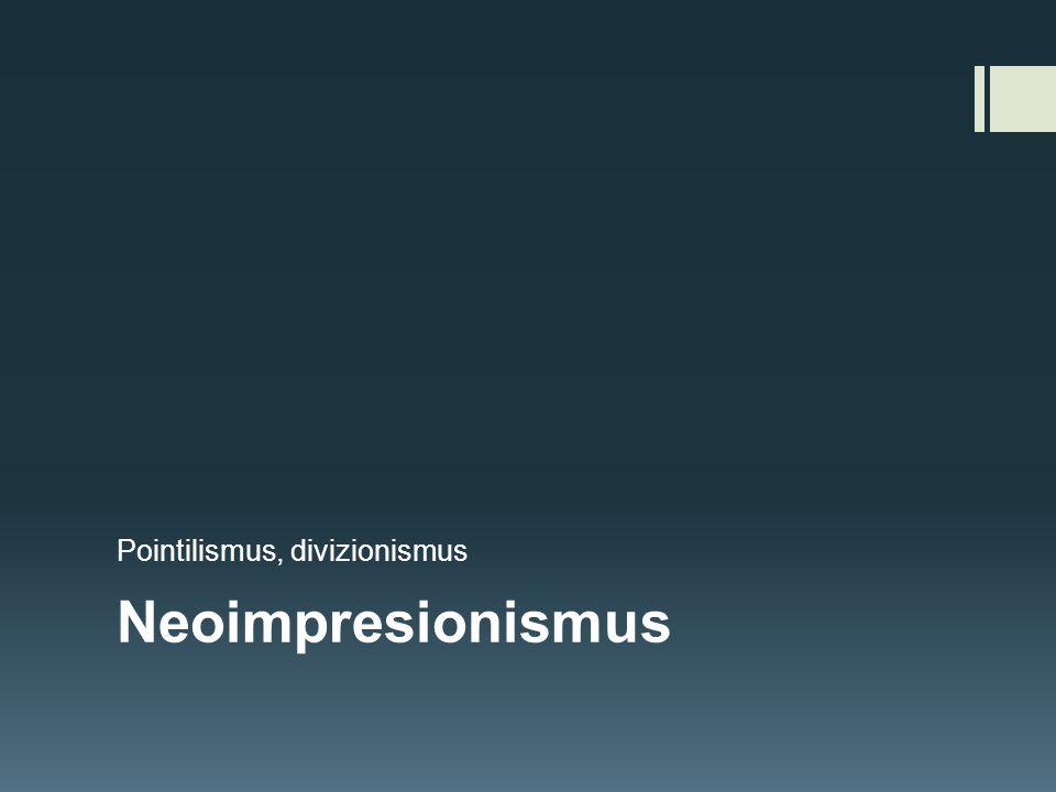 Neoimpresionismus zařazuje do období POSTIMPRESIONISMU, 80.