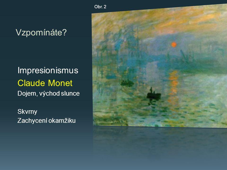 Vzpomínáte? Impresionismus Claude Monet Dojem, východ slunce Skvrny Zachycení okamžiku Obr. 2