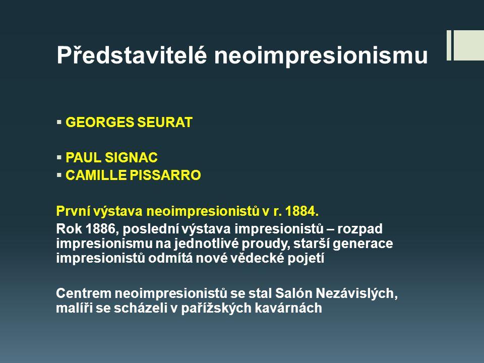 Georges Seurat, 1859-1891  Ve své tvorbě využíval nové poznatky z oboru optiky  Má zkušenosti z impresionismu  Na poslední výstavě impresionistů 1886 vystavuje obraz, který vyvolá velkou pozornost Nedělní odpoledne na Grande Jatte  představuje obraz plný malých teček  Navázal na impresionisty a radikálně inovoval tento směr Obr.