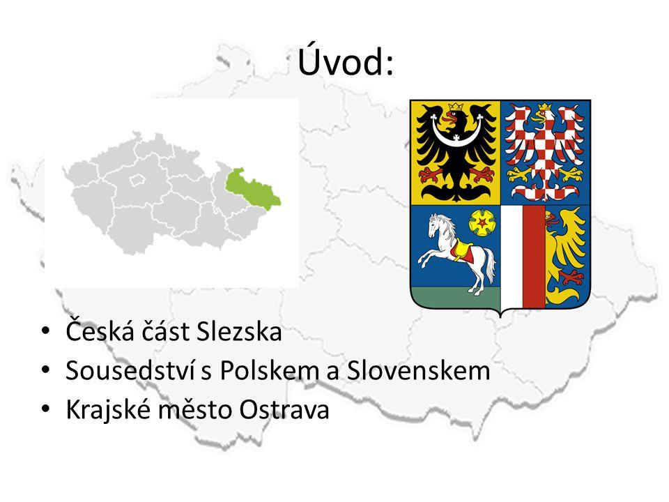 Úvod: • Česká část Slezska • Sousedství s Polskem a Slovenskem • Krajské město Ostrava