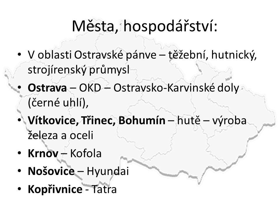 Města, hospodářství: • V oblasti Ostravské pánve – těžební, hutnický, strojírenský průmysl • Ostrava – OKD – Ostravsko-Karvinské doly (černé uhlí), •