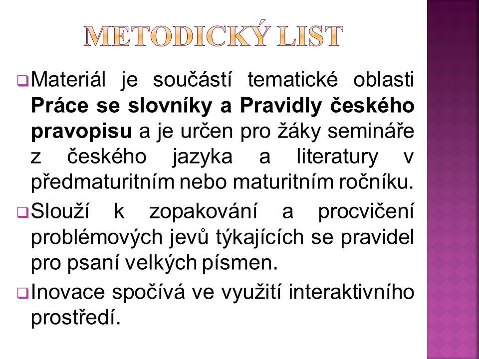  Materiál je součástí tematické oblasti Práce se slovníky a Pravidly českého pravopisu a je určen pro žáky semináře z českého jazyka a literatury v předmaturitním nebo maturitním ročníku.