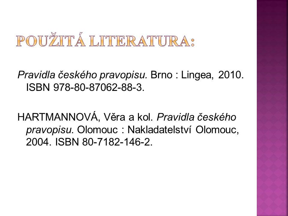 Pravidla českého pravopisu. Brno : Lingea, 2010. ISBN 978-80-87062-88-3.