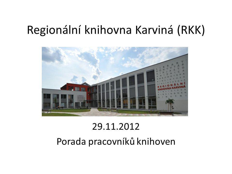 Regionální knihovna Karviná (RKK) 29.11.2012 Porada pracovníků knihoven