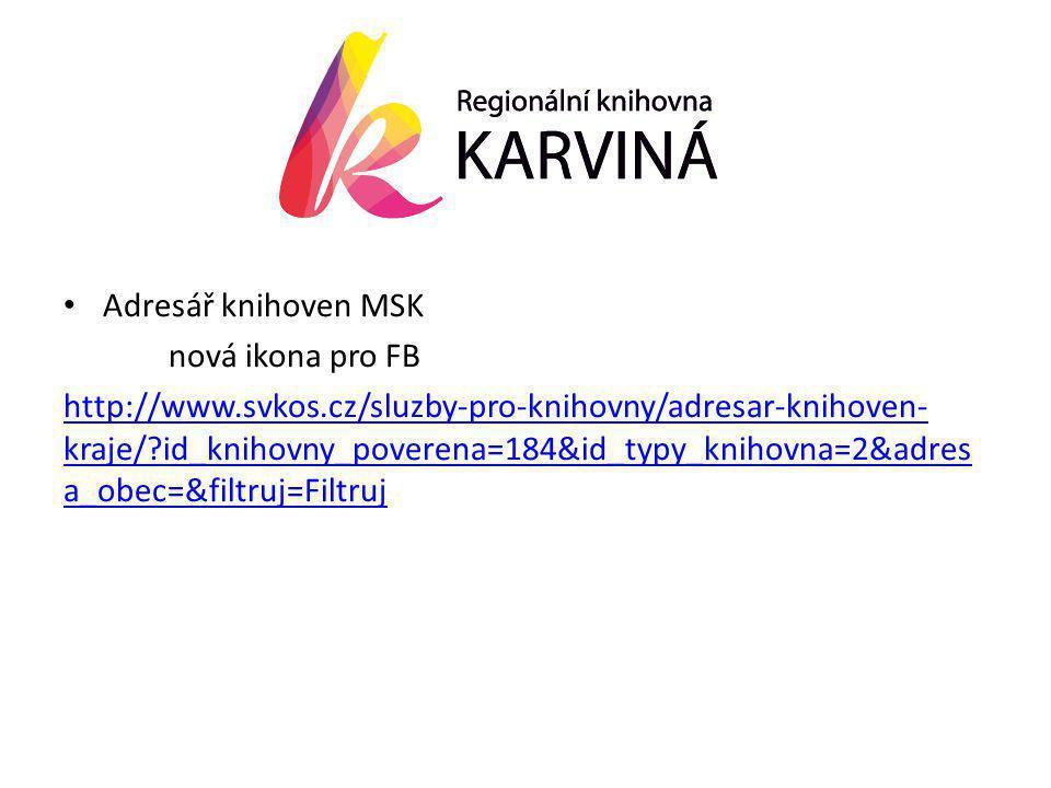 • Adresář knihoven MSK nová ikona pro FB http://www.svkos.cz/sluzby-pro-knihovny/adresar-knihoven- kraje/ id_knihovny_poverena=184&id_typy_knihovna=2&adres a_obec=&filtruj=Filtruj