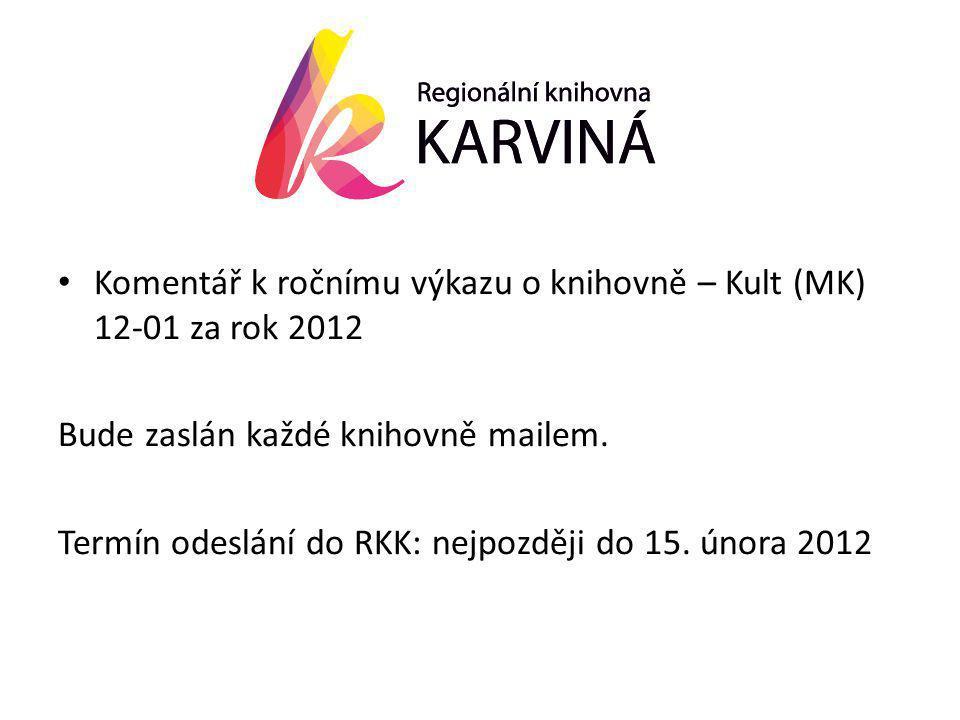 • Komentář k ročnímu výkazu o knihovně – Kult (MK) 12-01 za rok 2012 Bude zaslán každé knihovně mailem.