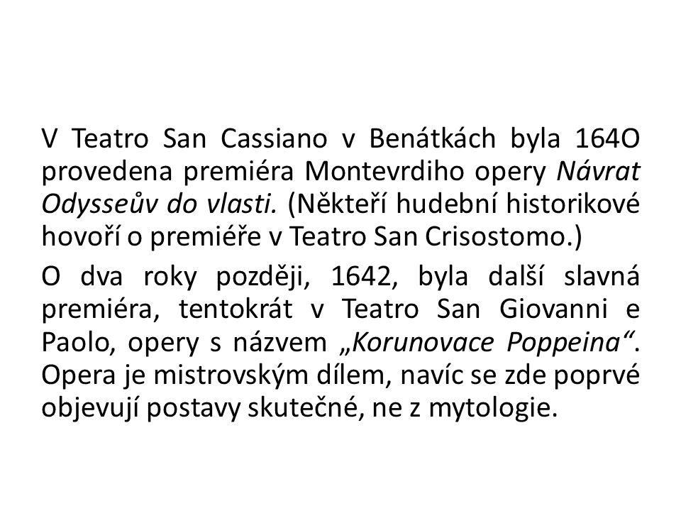 V Teatro San Cassiano v Benátkách byla 164O provedena premiéra Montevrdiho opery Návrat Odysseův do vlasti.