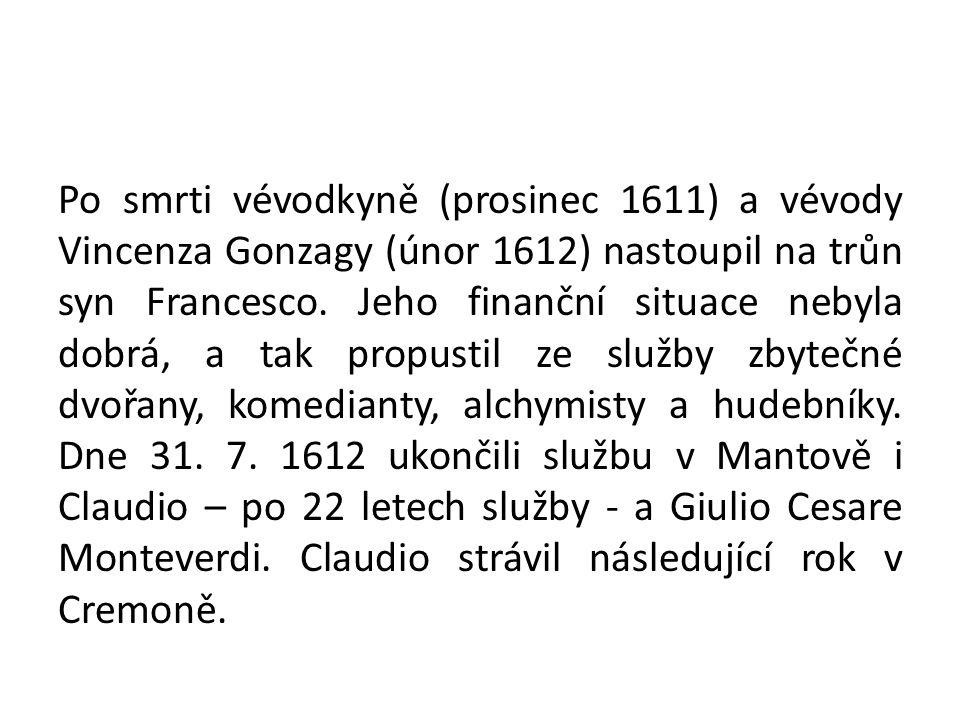 Po smrti vévodkyně (prosinec 1611) a vévody Vincenza Gonzagy (únor 1612) nastoupil na trůn syn Francesco.