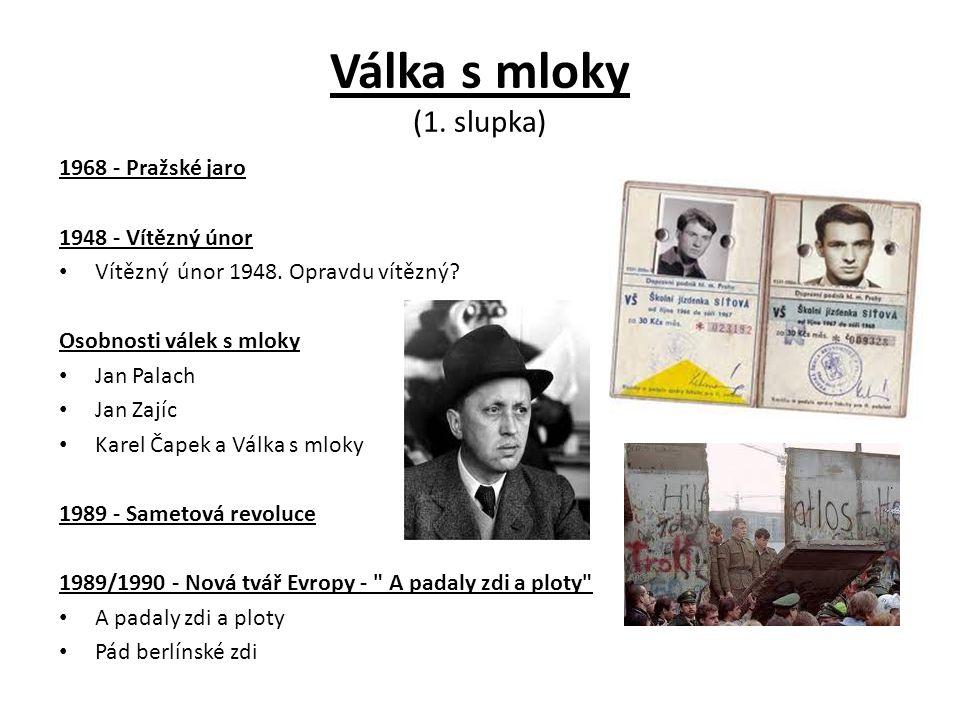 Válka s mloky (1. slupka) 1968 - Pražské jaro 1948 - Vítězný únor • Vítězný únor 1948.
