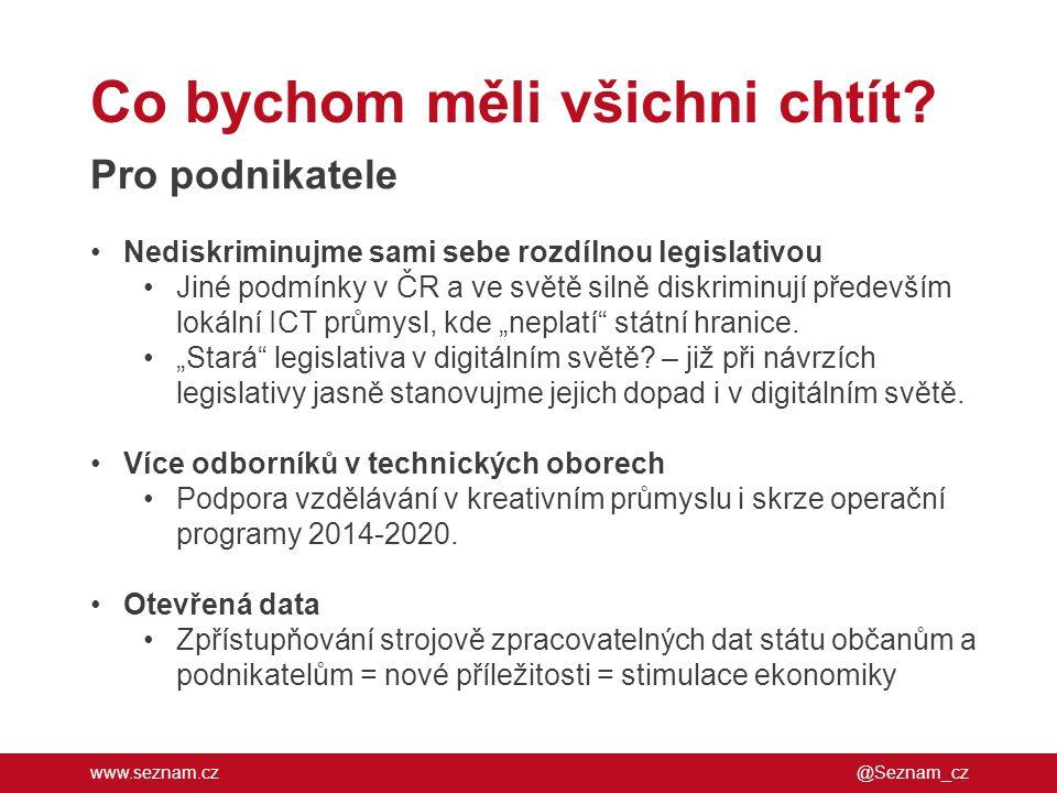 www.seznam.cz Co bychom měli všichni chtít? @Seznam_cz Pro podnikatele •Nediskriminujme sami sebe rozdílnou legislativou •Jiné podmínky v ČR a ve svět