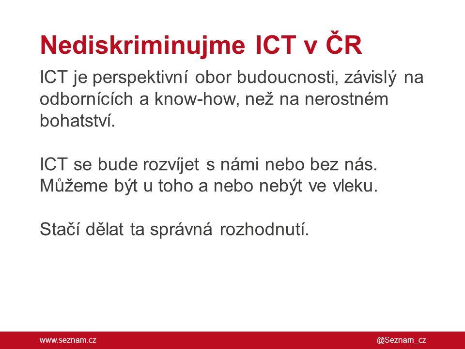 www.seznam.cz Nediskriminujme ICT v ČR @Seznam_cz ICT je perspektivní obor budoucnosti, závislý na odbornících a know-how, než na nerostném bohatství.