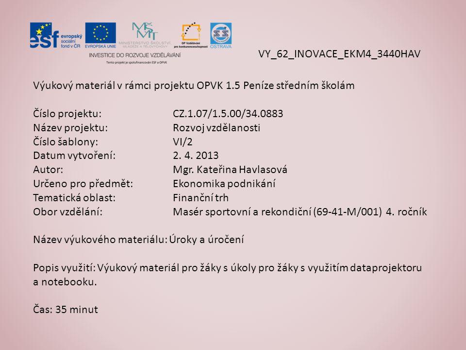 Výukový materiál v rámci projektu OPVK 1.5 Peníze středním školám Číslo projektu:CZ.1.07/1.5.00/34.0883 Název projektu:Rozvoj vzdělanosti Číslo šablony: VI/2 Datum vytvoření:2.