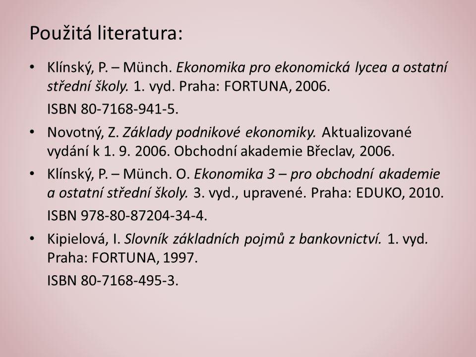 Použitá literatura: • Klínský, P.– Münch. Ekonomika pro ekonomická lycea a ostatní střední školy.