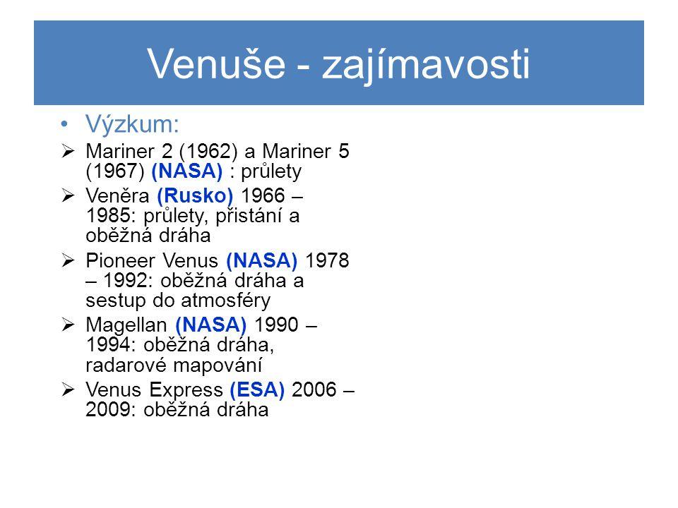 •Výzkum:  Mariner 2 (1962) a Mariner 5 (1967) (NASA) : průlety  Veněra (Rusko) 1966 – 1985: průlety, přistání a oběžná dráha  Pioneer Venus (NASA) 1978 – 1992: oběžná dráha a sestup do atmosféry  Magellan (NASA) 1990 – 1994: oběžná dráha, radarové mapování  Venus Express (ESA) 2006 – 2009: oběžná dráha Venuše - zajímavosti