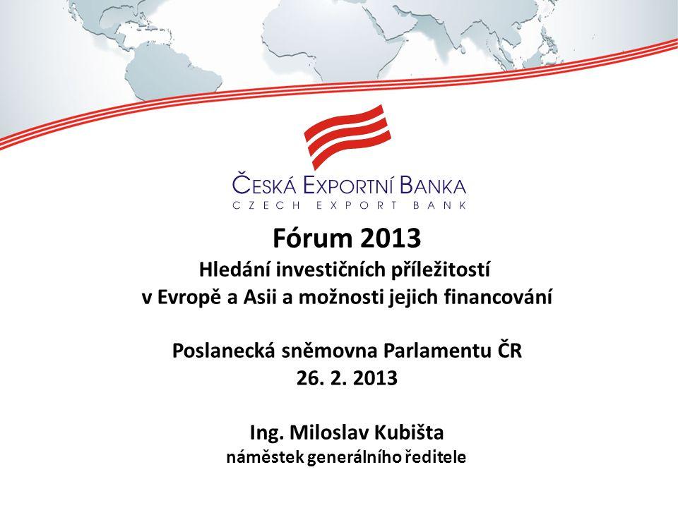 Fórum 2013 Hledání investičních příležitostí v Evropě a Asii a možnosti jejich financování Poslanecká sněmovna Parlamentu ČR 26.