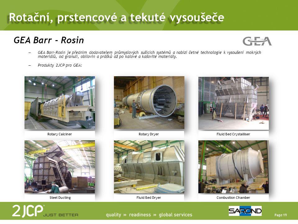 Page 19 GEA Barr - Rosin – GEA Barr-Rosin je předním dodavatelem průmyslových sušících systémů a nabízí četné technologie k vysoušení mokrých materiálů, od granulí, obilovin a prášků až po kalové a kašovité materiály.