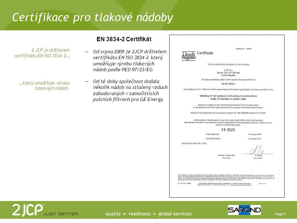Page 7 Certifikace pro tlakové nádoby 2 JCP je držitelem certifikátu EN ISO 3834-2… …který umožňuje výrobu tlakových nádob. EN 3834-2 Certifikát —Od s