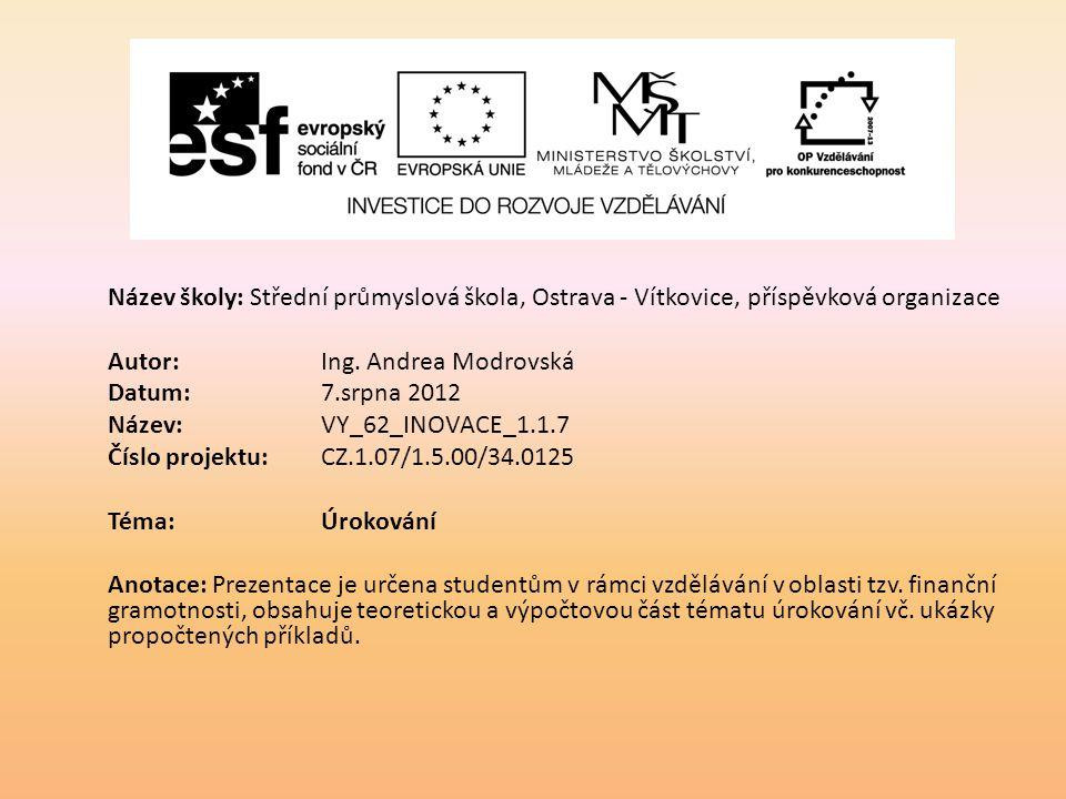 Název školy: Střední průmyslová škola, Ostrava - Vítkovice, příspěvková organizace Autor: Ing. Andrea Modrovská Datum: 7.srpna 2012 Název: VY_62_INOVA