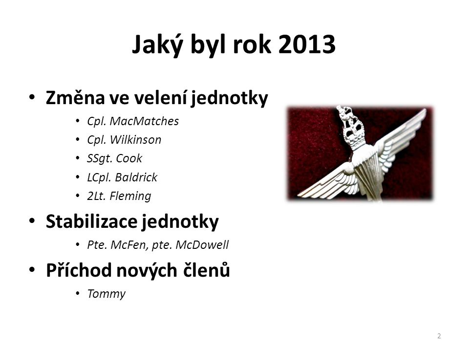 Jaký byl rok 2013 • Změna ve velení jednotky • Cpl.