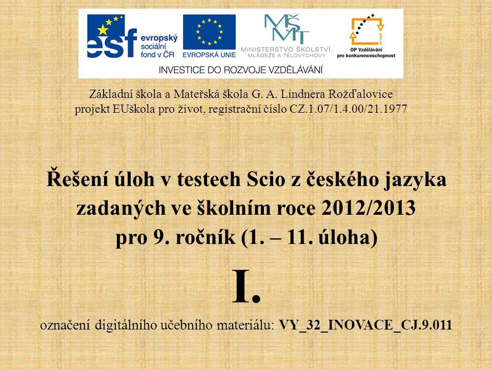 Řešení úloh v testech Scio z českého jazyka zadaných ve školním roce 2012/2013 pro 9. ročník (1. – 11. úloha) I. označení digitálního učebního materiá
