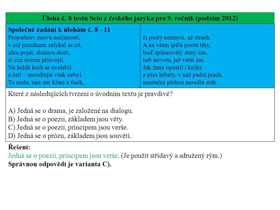 Úloha č. 8 testu Scio z českého jazyka pro 9. ročník (podzim 2012) Společné zadání k úlohám č. 8 - 11 Propadnuv znovu nečinnosti, v níž prázdnem zalyk