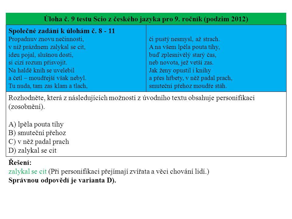 Úloha č. 9 testu Scio z českého jazyka pro 9. ročník (podzim 2012) Společné zadání k úlohám č. 8 - 11 Propadnuv znovu nečinnosti, v níž prázdnem zalyk