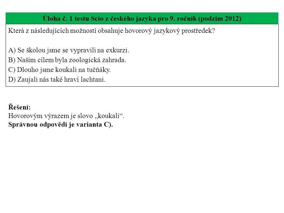 Úloha č. 1 testu Scio z českého jazyka pro 9. ročník (podzim 2012) Která z následujících možností obsahuje hovorový jazykový prostředek? A) Se školou