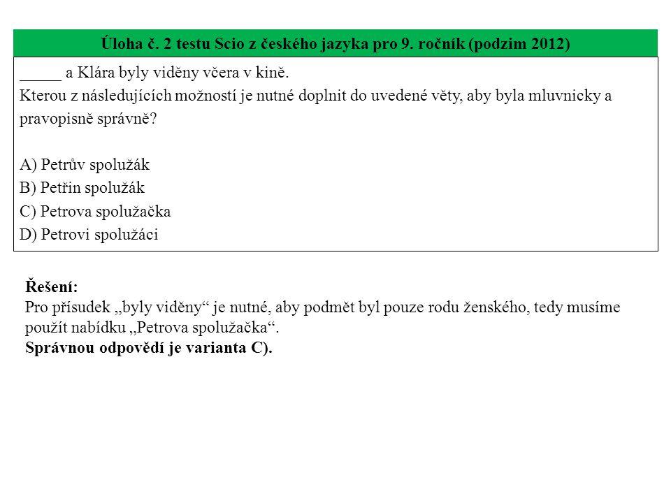 Úloha č. 2 testu Scio z českého jazyka pro 9. ročník (podzim 2012) _____ a Klára byly viděny včera v kině. Kterou z následujících možností je nutné do