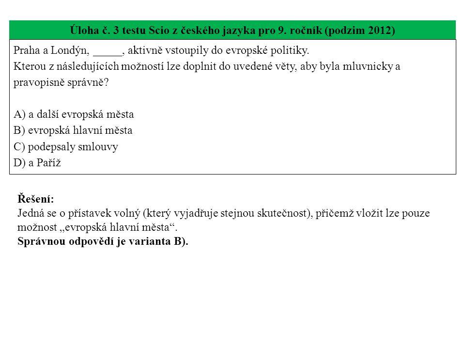 Úloha č. 3 testu Scio z českého jazyka pro 9. ročník (podzim 2012) Praha a Londýn, _____, aktivně vstoupily do evropské politiky. Kterou z následující