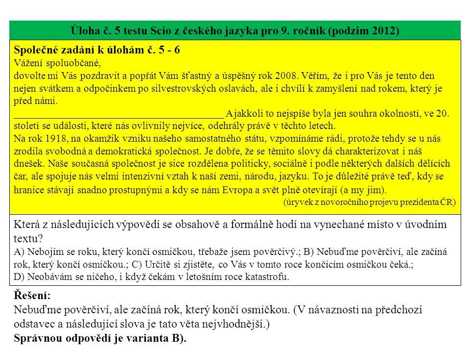 Úloha č. 5 testu Scio z českého jazyka pro 9. ročník (podzim 2012) Společné zadání k úlohám č. 5 - 6 Vážení spoluobčané, dovolte mi Vás pozdravit a po