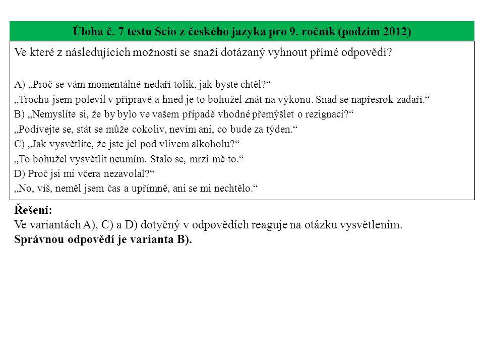 """Úloha č. 7 testu Scio z českého jazyka pro 9. ročník (podzim 2012) Ve které z následujících možností se snaží dotázaný vyhnout přímé odpovědi? A) """"Pro"""