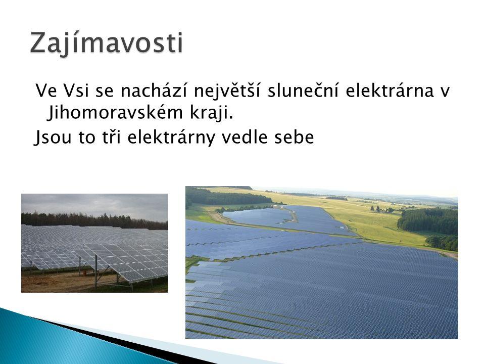 Ve Vsi se nachází největší sluneční elektrárna v Jihomoravském kraji. Jsou to tři elektrárny vedle sebe