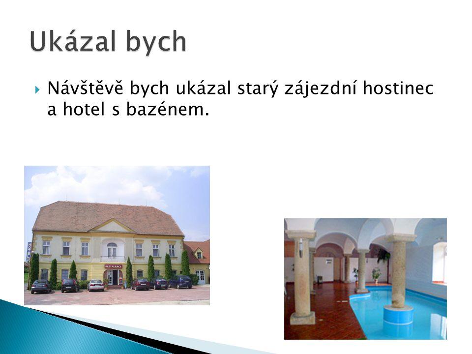 NNávštěvě bych ukázal starý zájezdní hostinec a hotel s bazénem.