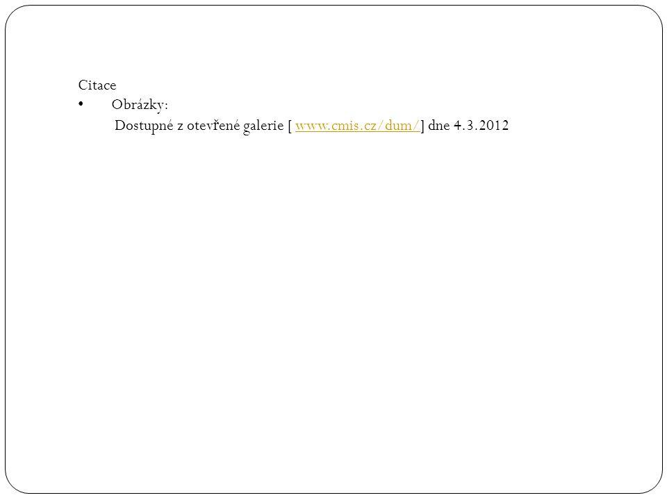 Citace • Obrázky: Dostupné z otev ř ené galerie [ www.cmis.cz/dum/] dne 4.3.2012www.cmis.cz/dum/