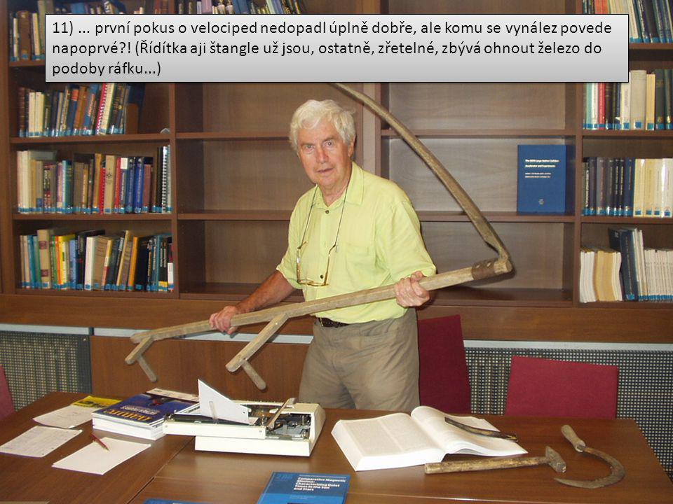 11)... první pokus o velociped nedopadl úplně dobře, ale komu se vynález povede napoprvé .