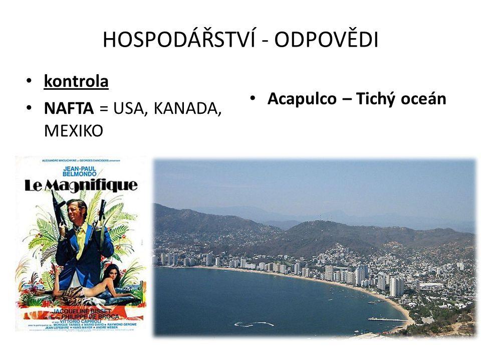 HOSPODÁŘSTVÍ - ODPOVĚDI • kontrola • NAFTA = USA, KANADA, MEXIKO • Acapulco – Tichý oceán