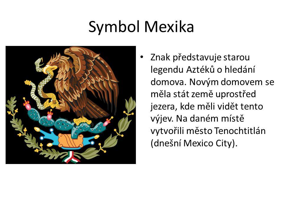 Symbol Mexika • Znak představuje starou legendu Aztéků o hledání domova. Novým domovem se měla stát země uprostřed jezera, kde měli vidět tento výjev.