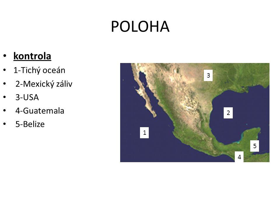 POLOHA • kontrola • 1-Tichý oceán • 2-Mexický záliv • 3-USA • 4-Guatemala • 5-Belize 1 4 5 3 2