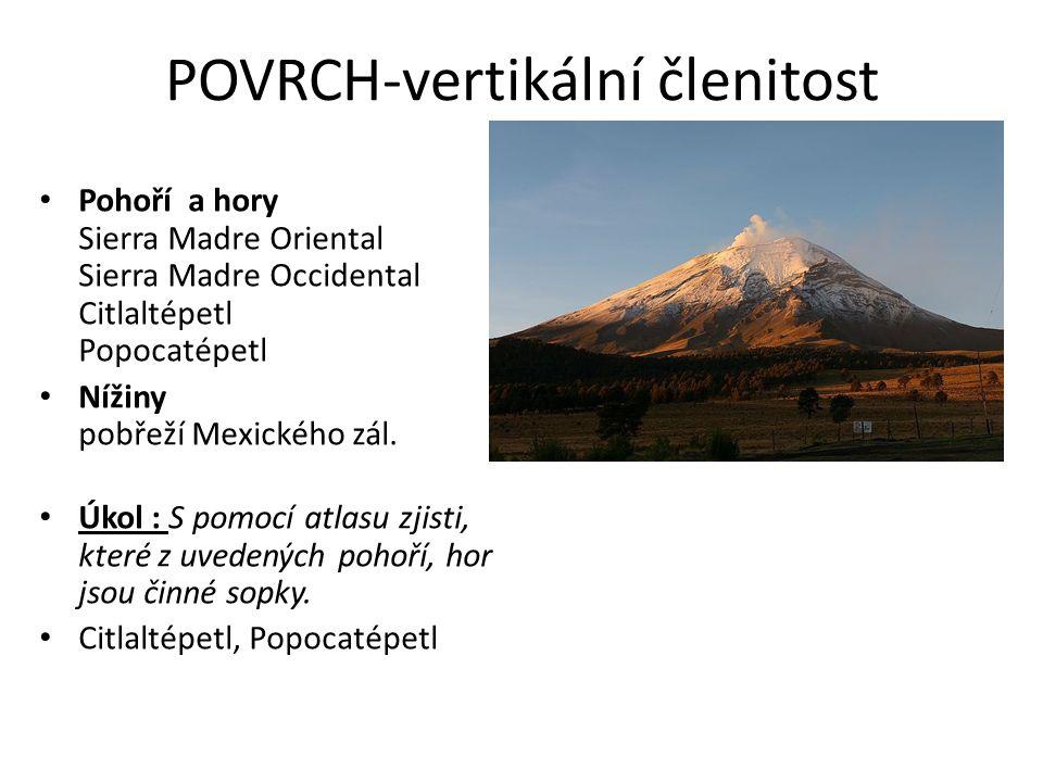 POVRCH-vertikální členitost • Pohoří a hory Sierra Madre Oriental Sierra Madre Occidental Citlaltépetl Popocatépetl • Nížiny pobřeží Mexického zál. •