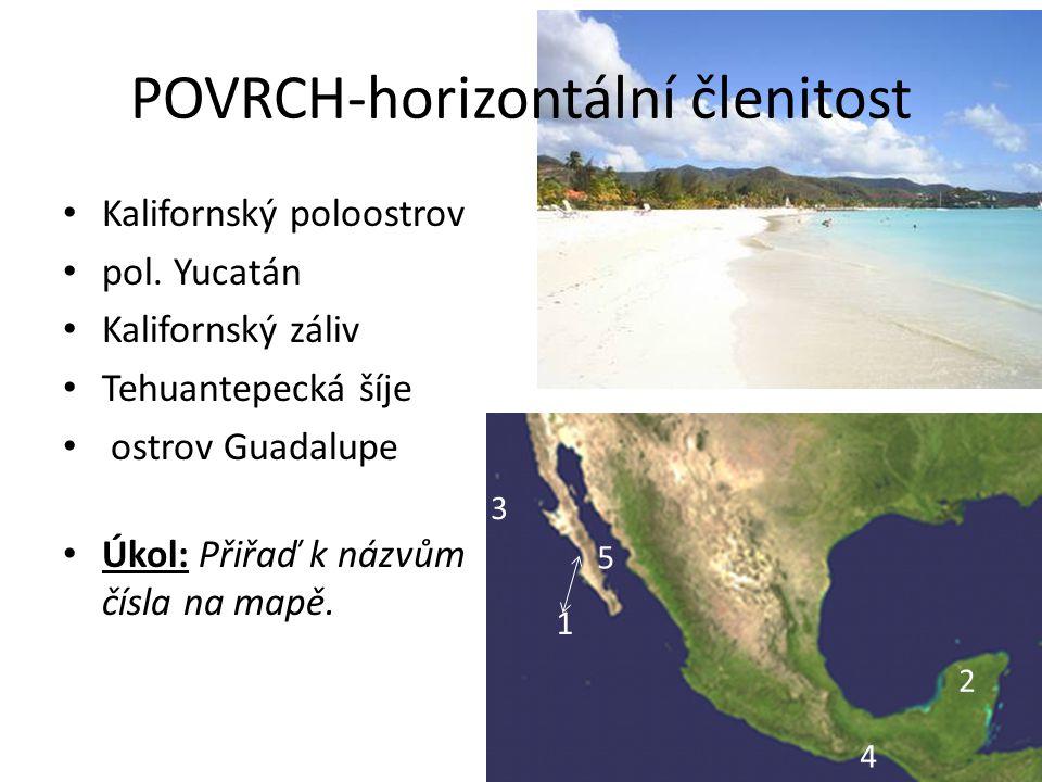 • Kalifornský poloostrov • pol. Yucatán • Kalifornský záliv • Tehuantepecká šíje • ostrov Guadalupe • Úkol: Přiřaď k názvům čísla na mapě. 5 4 3 1 2 P
