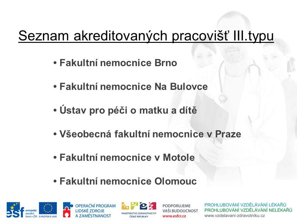 Seznam akreditovaných pracovišť III.typu • Fakultní nemocnice Brno • Fakultní nemocnice Na Bulovce • Ústav pro péči o matku a dítě • Všeobecná fakultn