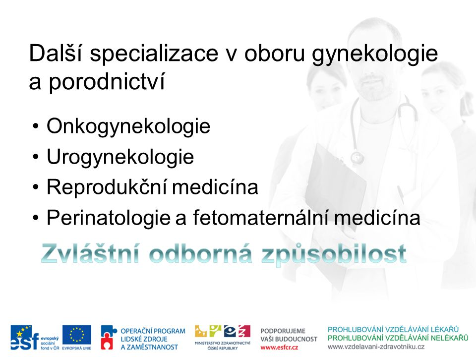 Další specializace v oboru gynekologie a porodnictví •Onkogynekologie •Urogynekologie •Reprodukční medicína •Perinatologie a fetomaternální medicína